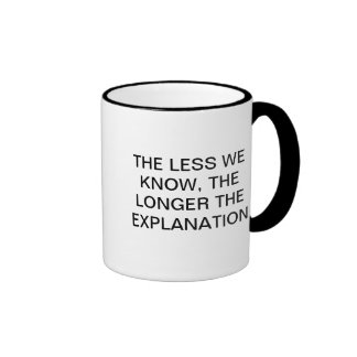 THE LESS WE KNOW, THE LONGER THE EXPLANATION RINGER MUG