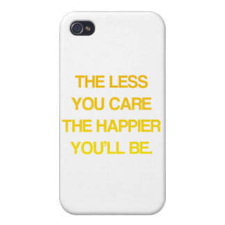 The Less You Care, The Happier You'll Be - Quote Cases For iPhone 4