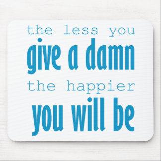 The Less You Give a Darn, the Happier You Will Be Mouse Pad