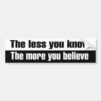 The Less You Know Bumper Sticker