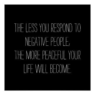 The less you respond to negative people Quote - B Poster