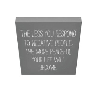 The less you respond to negative people Quote-grey Canvas Print