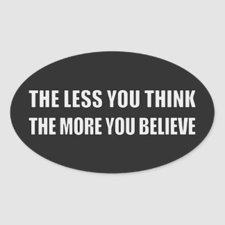 The Less You Think, The More You Believe Oval Sticker