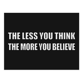 The Less You Think, The More You Believe Postcard