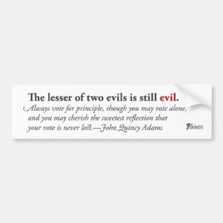 The Lesser of Two Evils Is Still Evil.The Lesser o Bumper Sticker