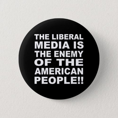 The Liberal Media is the Enemy of the People Button