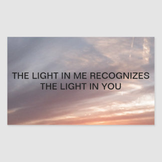 THE LIGHT IN ME RECOGNIZES THE LIGHT IN YOU RECTANGULAR STICKER