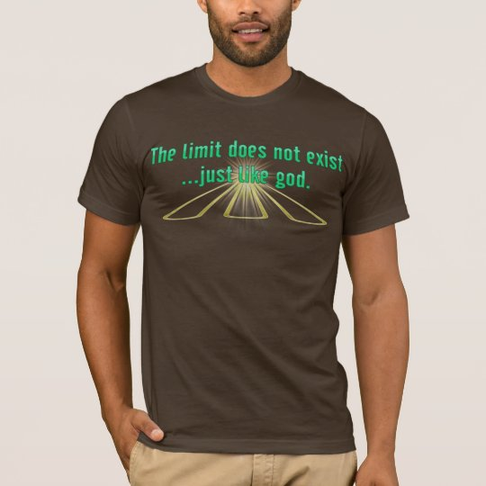 The Limit Does Not Exist.. Just Like God Shirts