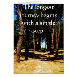 The longest journey begins with a single step card
