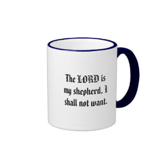 The LORD is my shepherd, I shall not want. Ringer Mug