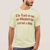 the Lord is not my Shepherd T-Shirt