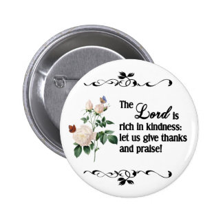 The Lord Is Rich In Kindness Custom Button