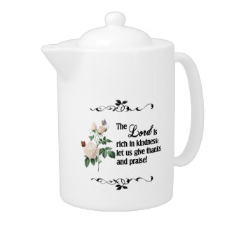 The Lord Is Rich In Kindness Custom Teapot