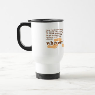 The Lord is with you werever you go Joshua 1:9 mug