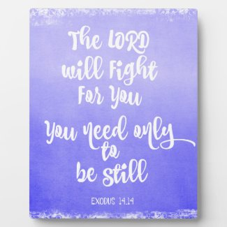 The Lord will Fight for You Bible Verse Photo Plaque