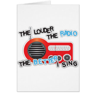 The louder the radio, the better I sing Card