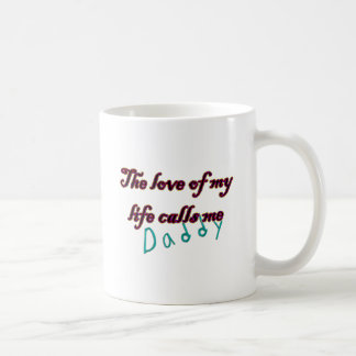 The Love of my Life Calls Me Daddy Coffee Mug