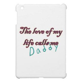 The Love of my Life Calls Me Daddy iPad Mini Case