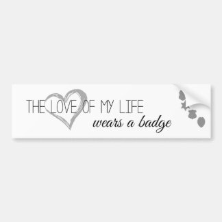 The Love Of My Life Wears A Badge Bumper Stickers