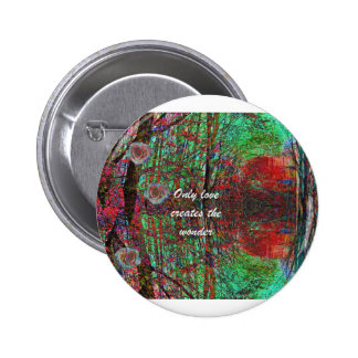 The love of nature creates a wonderful world pinback button