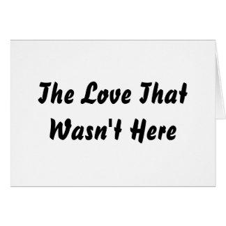 The Love That Wasn't Here - Custom... - Customized Card