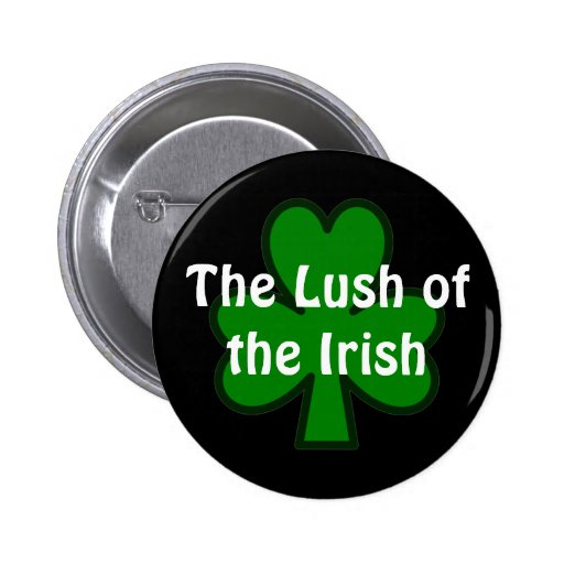 The Lush of the Irish Pinback Buttons