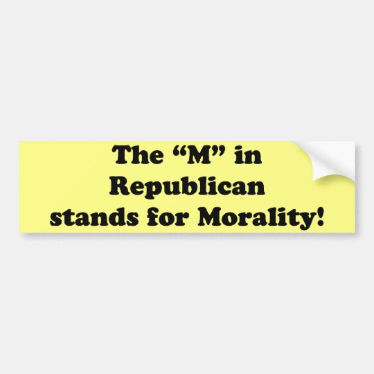 The M in Republican stands for Morality Bumper Sticker