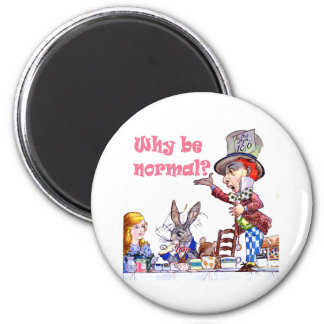 """The Mad Hatter Asks Alice, """"Why Be Normal?"""" 2 Inch Round Magnet"""