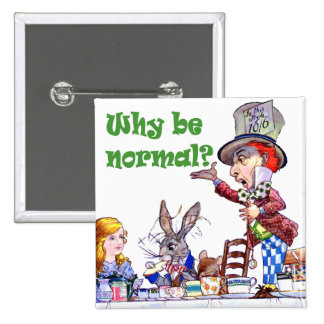 "The Mad Hatter Asks Alice, ""Why Be Normal?"" Button"