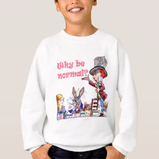 "The Mad Hatter Asks Alice, ""Why Be Normal?"" Sweatshirt"