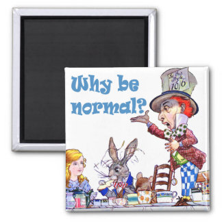 """The Mad Hatter Asks, """"Why Be Normal?"""" 2 Inch Square Magnet"""