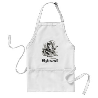 """THE MAD HATTER ASKS, """"WHY BE NORMAL?"""" ADULT APRON"""