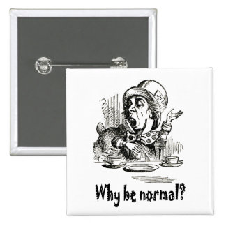 "The Mad Hatter asks, ""Why be normal?"" Button"