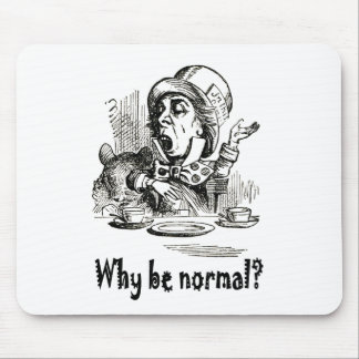 "THE MAD HATTER ASKS, ""WHY BE NORMAL?"" MOUSE PAD"