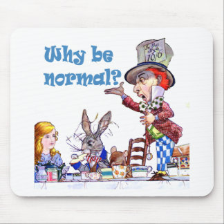 """The Mad Hatter Asks, """"Why Be Normal?"""" Mouse Pad"""