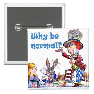 "The Mad Hatter Asks, ""Why Be Normal?"" Pinback Button"