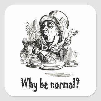 """The Mad Hatter asks, """"Why be normal?"""" Square Sticker"""
