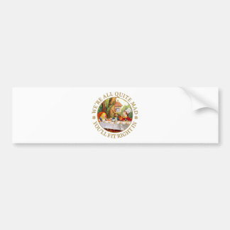 """The Mad Hatter's Tea Party - """"We're All Quite Mad"""" Car Bumper Sticker"""