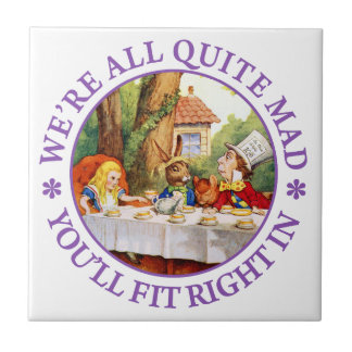 """The Mad Hatter's Tea Party -""""We're All Quite Mad!"""" Tile"""
