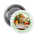 """The Mad Hatter's Tea Party - """"Why Be Normal?"""" 2 Inch Round Button"""