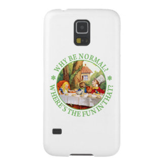 """The Mad Hatter's Tea Party - """"Why Be Normal?"""" Case For Galaxy S5"""