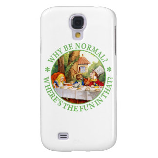 """The Mad Hatter's Tea Party - """"Why Be Normal?"""" Galaxy S4 Cover"""
