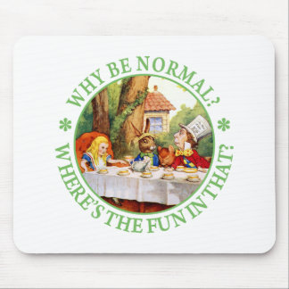 "The Mad Hatter's Tea Party - ""Why Be Normal?"" Mouse Pad"