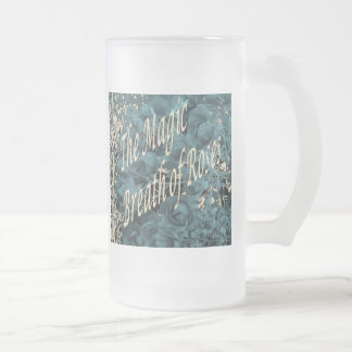 """""""The Magic Breath OF Roses """" Frosted Glass Beer Mug"""