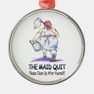 The Maid Quit Metal Ornament