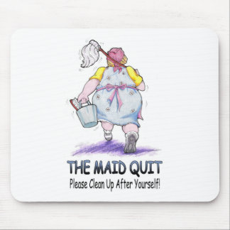 The Maid Quit Mouse Pad