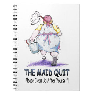 The Maid Quit Spiral Notebook