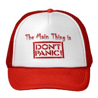 The Main Thing is, Don't Panic! Cap Trucker Hat