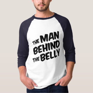 The Man Behind the Belly Funny dad to be T-Shirt