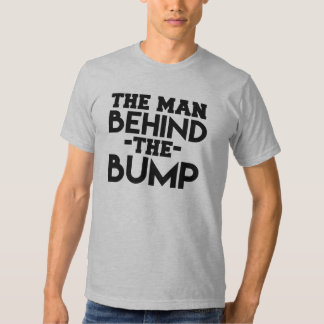 The Man Behind the Bump Dad to Be shirt